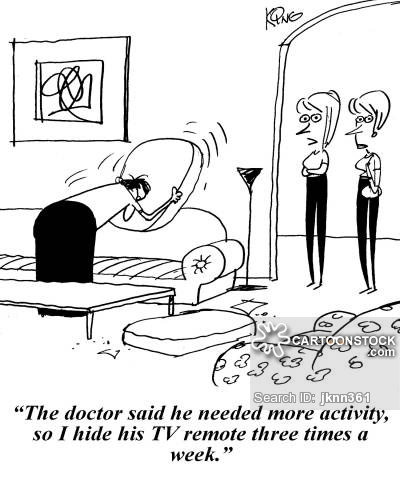 'The doctor said he needed more activity, so I hide his TV remote three times a week.'